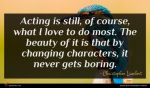 Christopher Lambert quote : Acting is still of ...