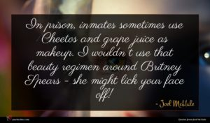 Joel McHale quote : In prison inmates sometimes ...