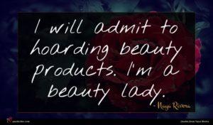 Naya Rivera quote : I will admit to ...