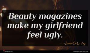 James De La Vega quote : Beauty magazines make my ...
