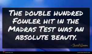 David Gower quote : The double hundred Fowler ...