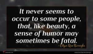 Edgar Rice Burroghs quote : It never seems to ...