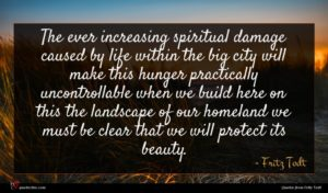 Fritz Todt quote : The ever increasing spiritual ...