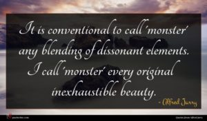 Alfred Jarry quote : It is conventional to ...