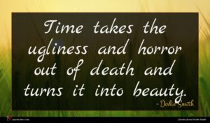 Dodie Smith quote : Time takes the ugliness ...