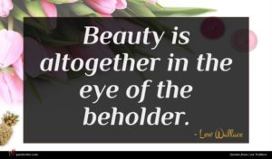 Lew Wallace quote : Beauty is altogether in ...