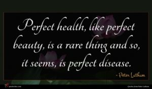 Peter Latham quote : Perfect health like perfect ...