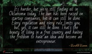 Harold Hamm quote : It's harder but we're ...