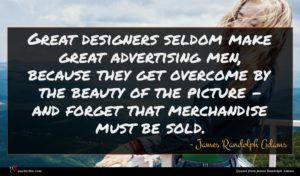 James Randolph Adams quote : Great designers seldom make ...