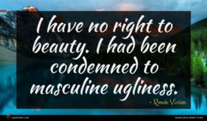 Renée Vivien quote : I have no right ...