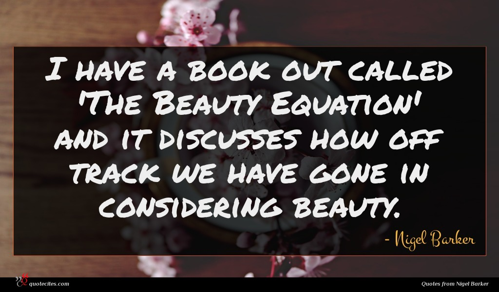 I have a book out called 'The Beauty Equation' and it discusses how off track we have gone in considering beauty.