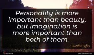 Laurette Taylor quote : Personality is more important ...