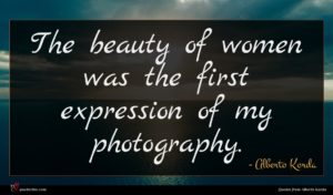 Alberto Korda quote : The beauty of women ...