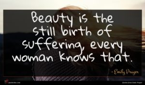 Emily Prager quote : Beauty is the still ...