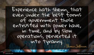 Thomas Jefferson quote : Experience hath shewn that ...