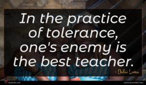 Dalai Lama quote : In the practice of ...