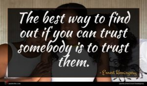 Ernest Hemingway quote : The best way to ...