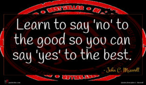 John C. Maxwell quote : Learn to say 'no' ...