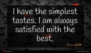 Oscar Wilde quote : I have the simplest ...