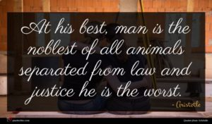 Aristotle quote : At his best man ...