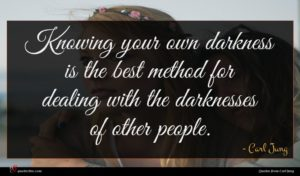 Carl Jung quote : Knowing your own darkness ...