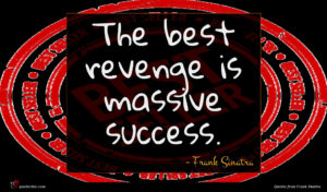 Frank Sinatra quote : The best revenge is ...