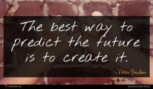 Peter Drucker quote : The best way to ...