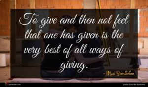 Max Beerbohm quote : To give and then ...