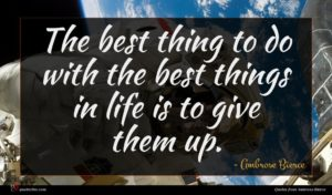 Ambrose Bierce quote : The best thing to ...