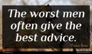 Francis Bacon quote : The worst men often ...
