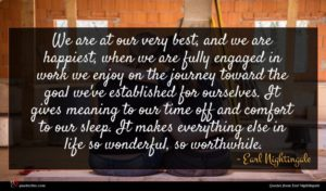 Earl Nightingale quote : We are at our ...