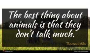 Thornton Wilder quote : The best thing about ...