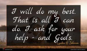 Lyndon B. Johnson quote : I will do my ...