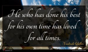 Friedrich Schiller quote : He who has done ...