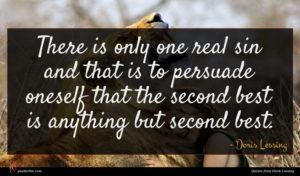 Doris Lessing quote : There is only one ...