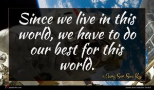 Aung San Suu Kyi quote : Since we live in ...