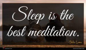 Dalai Lama quote : Sleep is the best ...