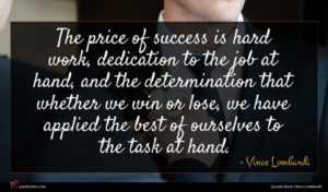 Vince Lombardi quote : The price of success ...