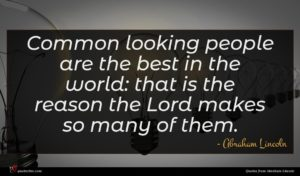 Abraham Lincoln quote : Common looking people are ...
