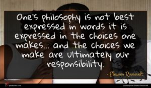 Eleanor Roosevelt quote : One's philosophy is not ...