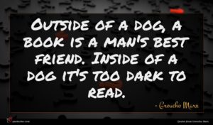 Groucho Marx quote : Outside of a dog ...