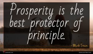 Mark Twain quote : Prosperity is the best ...