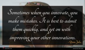 Steve Jobs quote : Sometimes when you innovate ...
