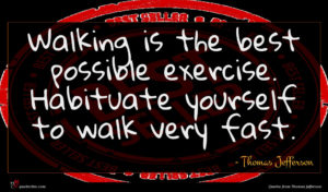 Thomas Jefferson quote : Walking is the best ...