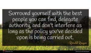 Ronald Reagan quote : Surround yourself with the ...