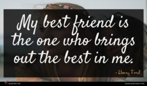 Henry Ford quote : My best friend is ...
