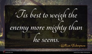 William Shakespeare quote : Tis best to weigh ...