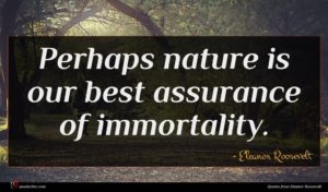 Eleanor Roosevelt quote : Perhaps nature is our ...