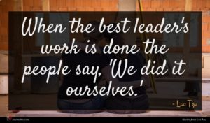 Lao Tzu quote : When the best leader's ...