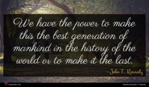 John F. Kennedy quote : We have the power ...